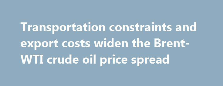 Transportation constraints and export costs widen the Brent-WTI crude oil price spread https://betiforexcom.livejournal.com/28194513.html  In its November Short-Term Energy Outlook (STEO), EIA forecasts the price difference between West Texas Intermediate (WTI) crude oil priced at Cushing, Oklahoma, and Brent, the global crude oil price benchmark, to remain at $6 per barrel (b) through th...The post Transportation constraints and export costs widen the Brent-WTI crude oil price spread…