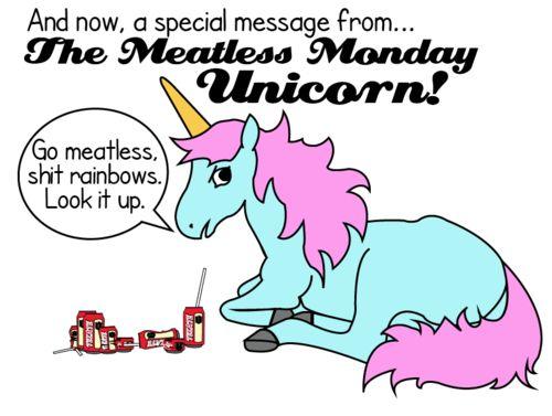 Go meatless, **** rainbows. Look it up.