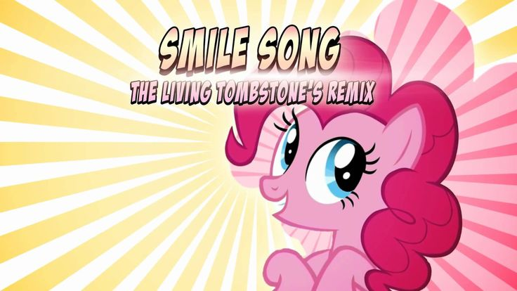 Smile Song (Remix). My name is Pinkie Pie! Hello! :D