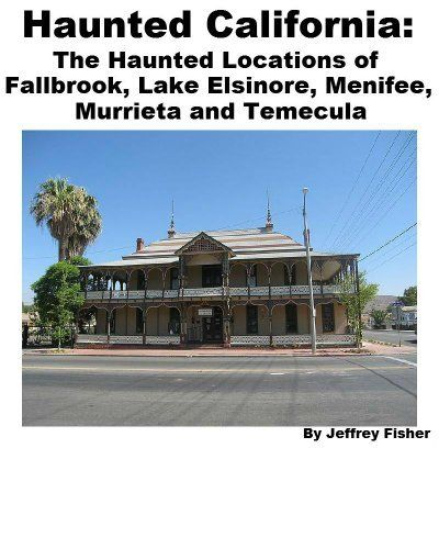 Famous Abandoned Places In California: Haunted California: The Haunted Locations Of Fallbrook