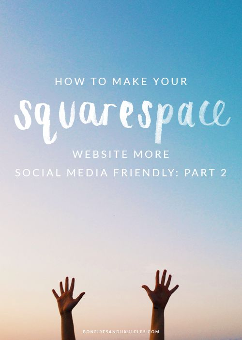 How to Make Your Squarespace Website More Social Media Friendly: Part 2 - Bonfires & Ukuleles