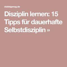 Disziplin lernen: 15 Tipps für dauerhafte Selbstdisziplin »
