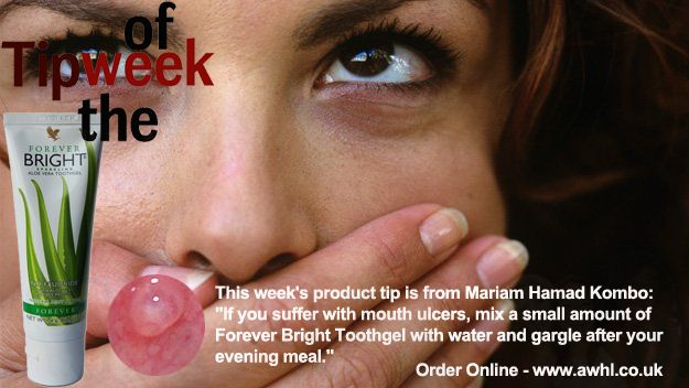 "This week's product tip is from Mariam Hamad Kombo: ""If you suffer with mouth ulcers, mix a small amount of Forever Bright Toothgel with water and gargle after your evening meal."" Order Online - www.awhl.co.uk"