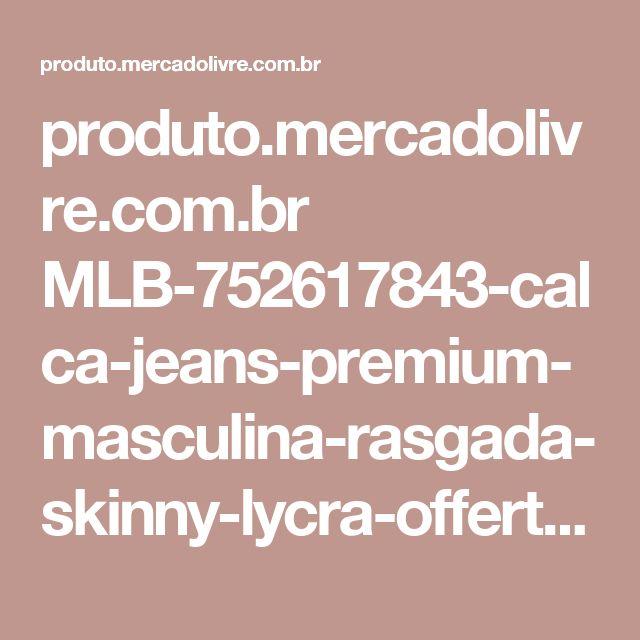 produto.mercadolivre.com.br MLB-752617843-calca-jeans-premium-masculina-rasgada-skinny-lycra-offert-_JM