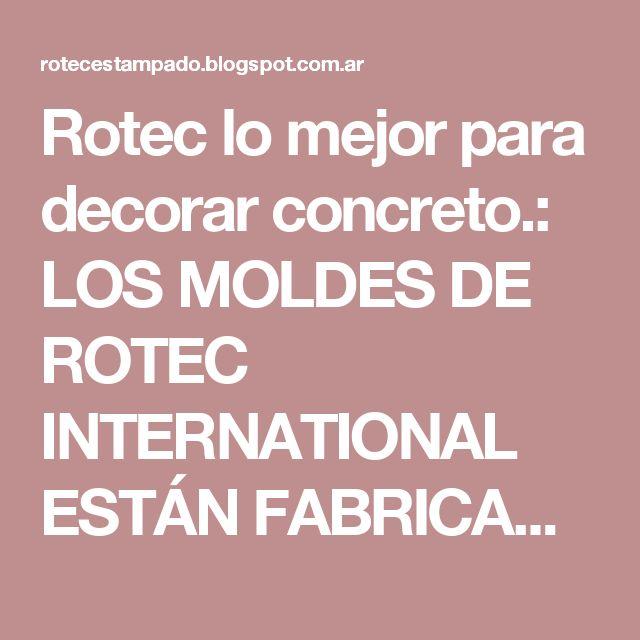 Rotec lo mejor para decorar concreto.: LOS MOLDES DE ROTEC INTERNATIONAL ESTÁN FABRICADOS CON LOS MAS ALTOS ESTÁNDARES DE CALIDAD
