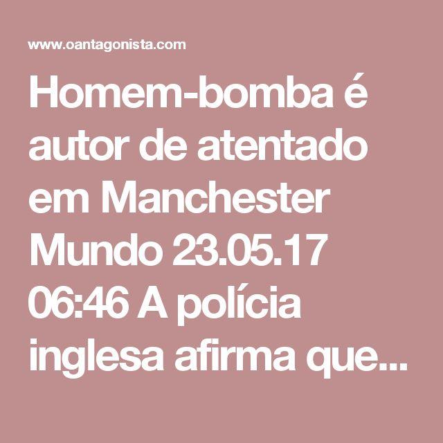 Homem-bomba é autor de atentado em Manchester  Mundo 23.05.17 06:46 A polícia inglesa afirma que o atentado terrorista em Manchester, no concerto de Ariana Grande, foi perpetrado por um homem-bomba. Ao menos 22 pessoas morreram e 59 ficaram feridas, a maior parte delas adolescentes.