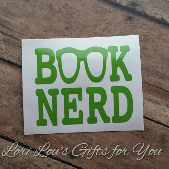 Check out this item in my Etsy shop https://www.etsy.com/listing/528534486/book-nerd-decal-librarian-decal-book
