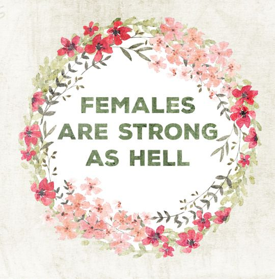 We may not always be physically stronger but we are emotionally stronger than men. No doubt.