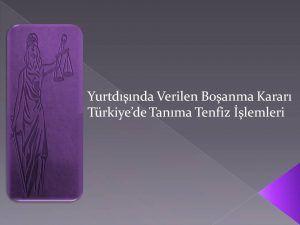 Yurtdışında Boşanma / Türkiye'de Tanıma ve Tenfiz