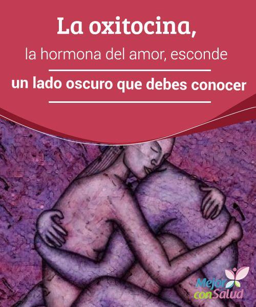 La #oxitocina, la hormona del #amor, esconde un laido #oscuro que debes conocer La oxitocina, la conocida como la #hormona del amor, esconde un lado oscuro que debes conocer ¡No te lo pierdas, seguro que te resulta interesante! #Curiosidades