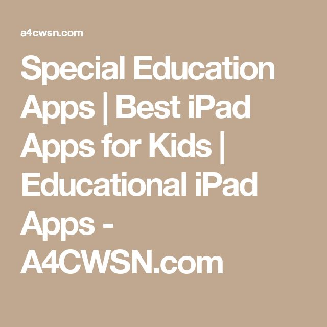 Special Education Apps | Best iPad Apps for Kids | Educational iPad Apps - A4CWSN.com