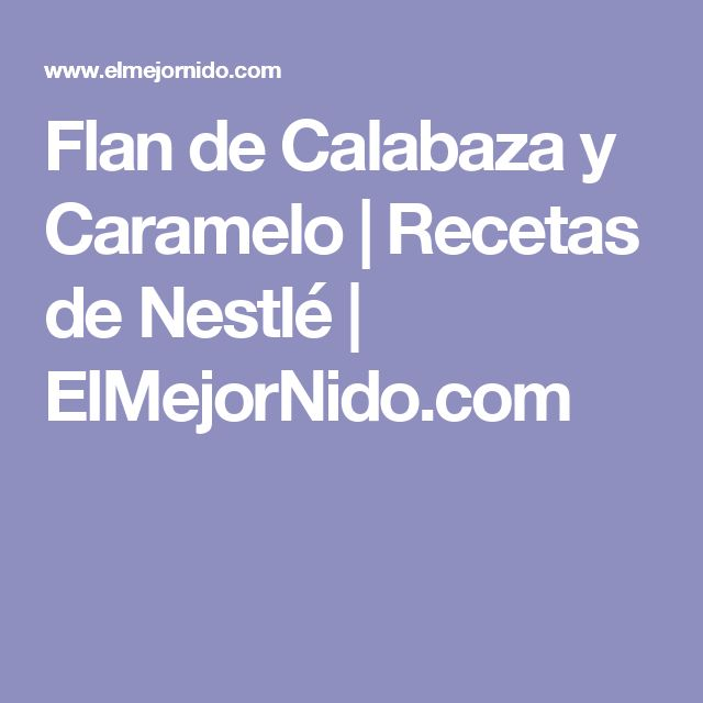 Flan de Calabaza y Caramelo | Recetas de Nestlé | ElMejorNido.com