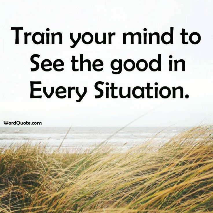 Train your mind to see the #GOOD in Every Situation. #quote #positivevibes