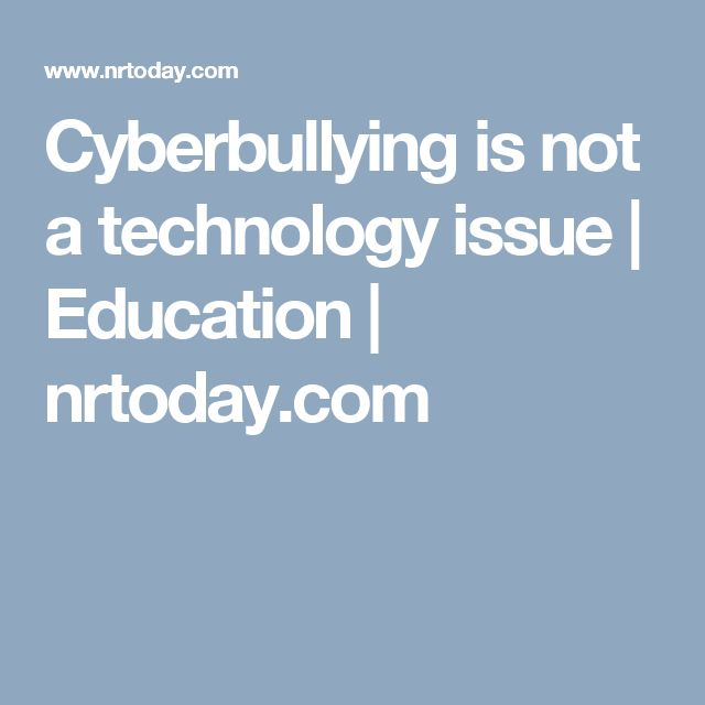 Cyberbullying is not a technology issue | Education | nrtoday.com