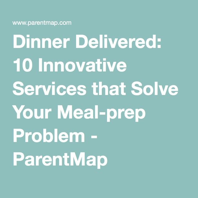 Dinner Delivered: 10 Innovative Services that Solve Your Meal-prep Problem - ParentMap