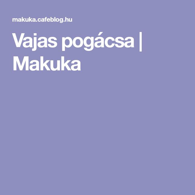 Vajas pogácsa | Makuka