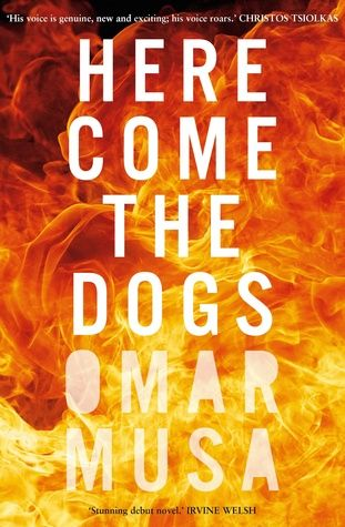 Here Come the Dogs - Omar Musa.  In small town suburbia, three young men are ready to make their mark.   Solomon is all charisma, authority and charm, down for the moment but surely not out. His half-brother, Jimmy, bounces along in his wake, underestimated, waiting for his chance to announce himself. Aleks, their childhood friend, loves his mates, his family and his homeland, and would do anything for them. The question is, does he know where to draw the line?