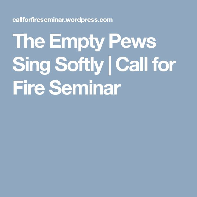The Empty Pews Sing Softly | Call for Fire  Seminar