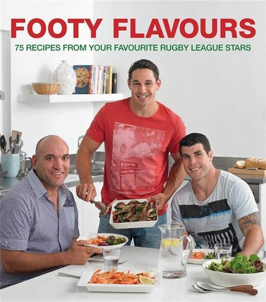 Footy Flavours : 75 Recipes from Your Favourite Rugby League Stars - Booktopia