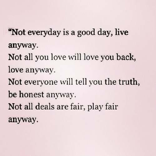 Not Everyday is a good day, live anyway