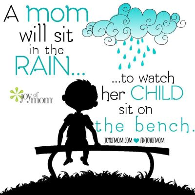 A mom will sit in the rain...to watch her child sit on the bench. #JoyOfMom