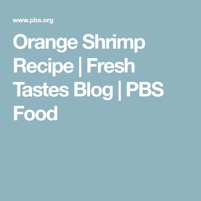 Orange Shrimp Recipe | Fresh Tastes Blog | PBS Food