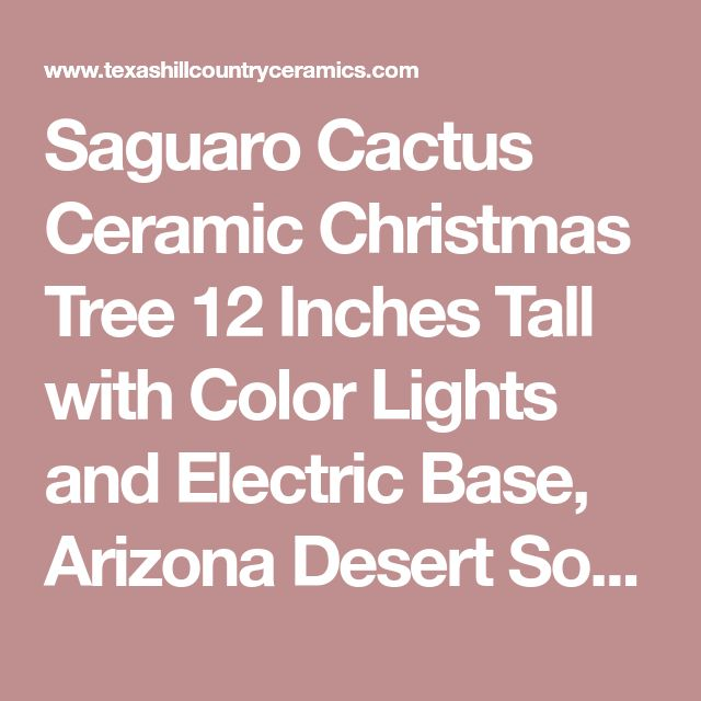 Saguaro Cactus Ceramic Christmas Tree 12 Inches Tall with Color Lights and Electric Base, Arizona Desert Southwestern Holiday Decor - Made to Order - Texas Hill Country Ceramics