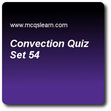 Convection Quizzes: O level physics Quiz 54 Questions and Answers - Practice physics quizzes based questions and answers to study convection quiz with answers. Practice MCQs to test learning on convection, states of matter, reflection in physics, energy and units, power in physics quizzes. Online convection worksheets has study guide as convectional current only occurs in, answer key with answers as solids, liquids, gases and liquids and gases both to test exam preparation. For quick..