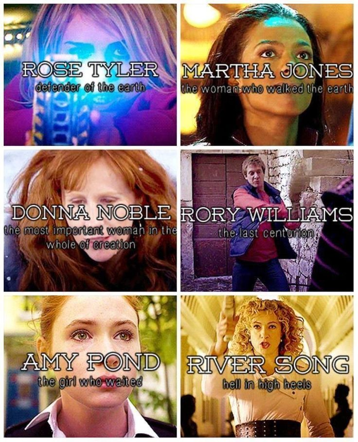 Rose Tyler, Martha Jones, Donna Noble, Rory William, Amy pond, River Song.