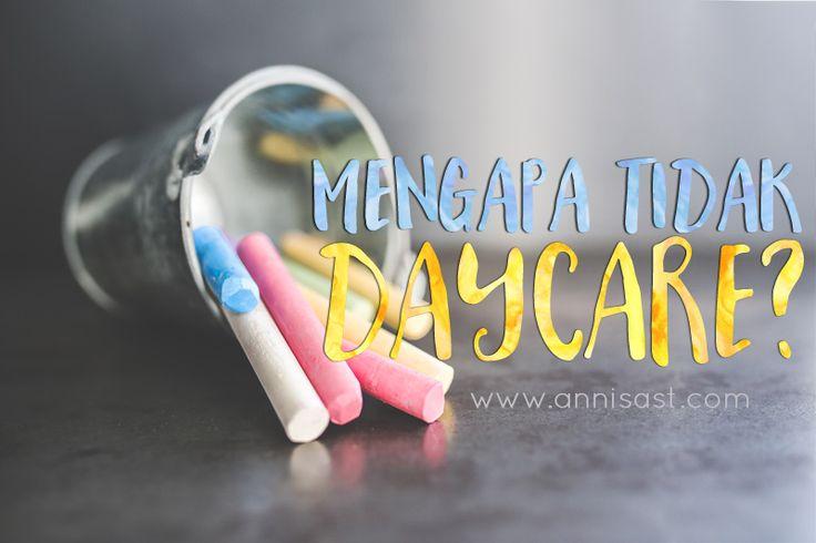 5 Kondisi Tidak Butuh Daycare | annisast.com