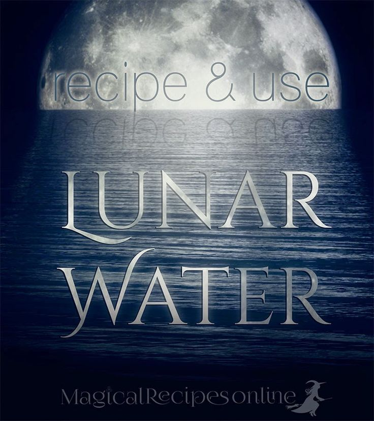 Lunar Water,  the magical Water of the Moon How to increase your psychic powers,  enhance beauty and fertility  and also protect your aura and home