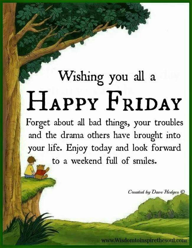 Happy friday, M. Enjoy your day, your weekend and in short will be ur holiday :) so happy for you. Be good, eat well, drink a lot, have some rest. Pray for u and fam, parents too. God bless you all.