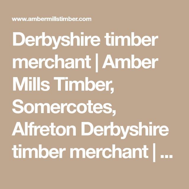 Derbyshire timber merchant | Amber Mills Timber, Somercotes, Alfreton Derbyshire timber merchant | Alfreton, Derbyshire timber supplies: Timber Doors, Timber Decking, Timber Fencing