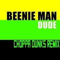 Beenie Man ft. Ms. Thing - Dude (Choppa Dunks Remix) *FREE DL* by CHOPPA DUNKS on SoundCloud