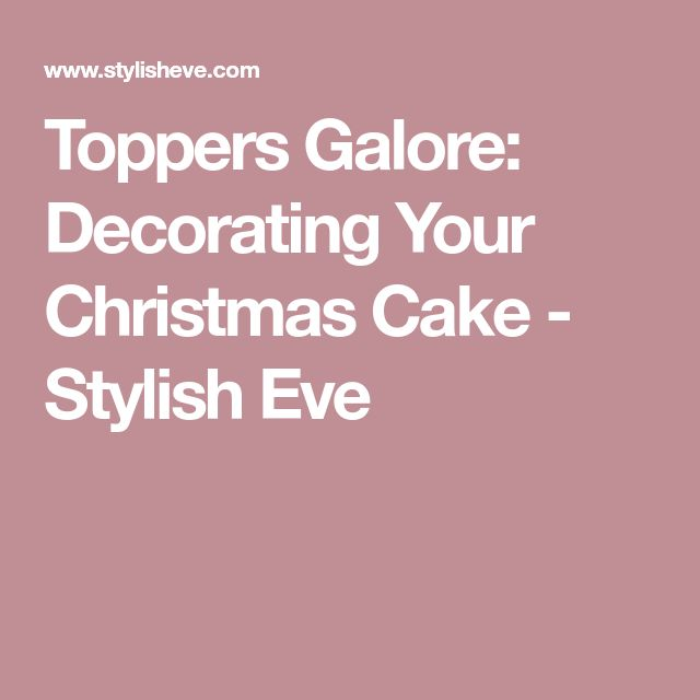 Toppers Galore: Decorating Your Christmas Cake - Stylish Eve