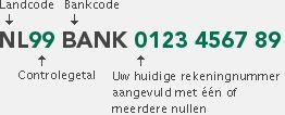Uw IBAN nummer is opgebouwd uit een landcode (bijvoorbeeld: NL), controle getal (bijvoorbeeld: 99), bankcode (bijvoorbeeld: BANK) en uw oude rekeningnummer aangevuld met één of meerdere nullen.