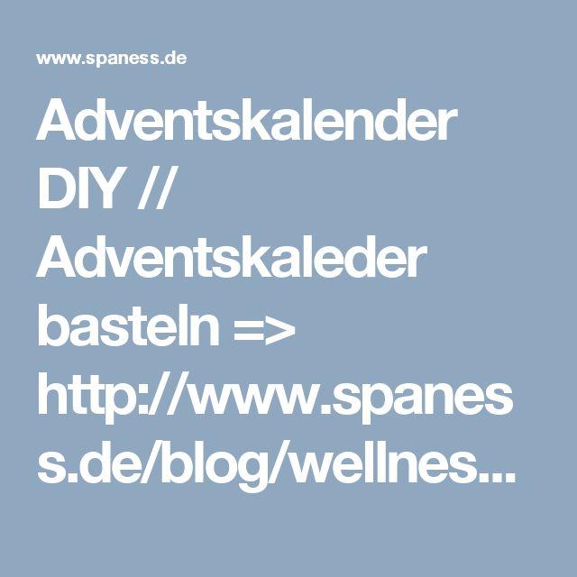 Adventskalender DIY // Adventskaleder basteln => http://www.spaness.de/blog/wellness-adventskalender-basteln/