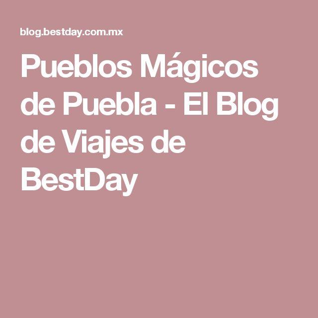 Pueblos Mágicos de Puebla - El Blog de Viajes de BestDay