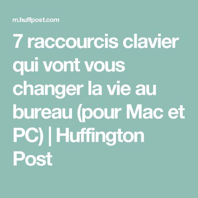 7 raccourcis clavier qui vont vous changer la vie au bureau (pour Mac et PC)   Huffington Post