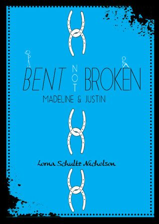 Bent not Broken: Madeline and Justin by Lorna Schultz Nicholson