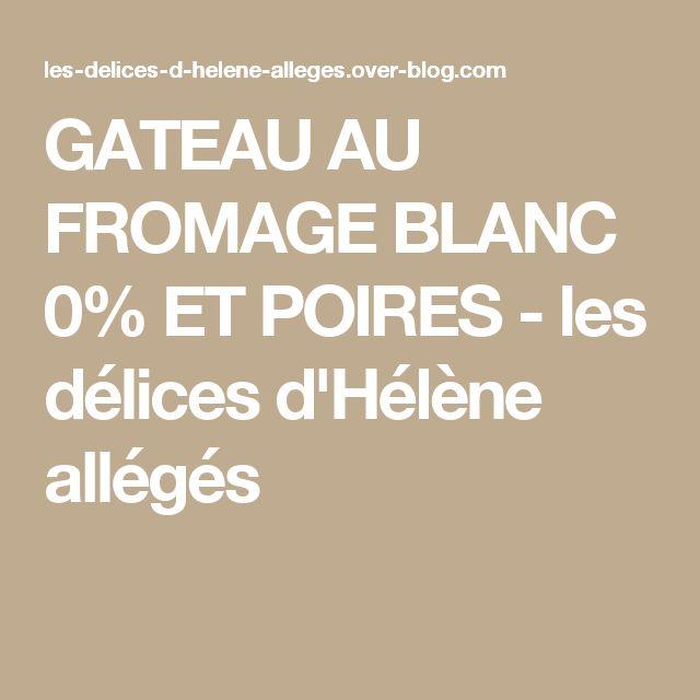 GATEAU AU FROMAGE BLANC 0% ET POIRES - les délices d'Hélène allégés