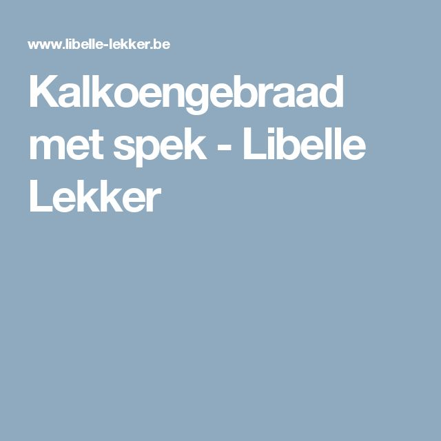 Kalkoengebraad met spek - Libelle Lekker