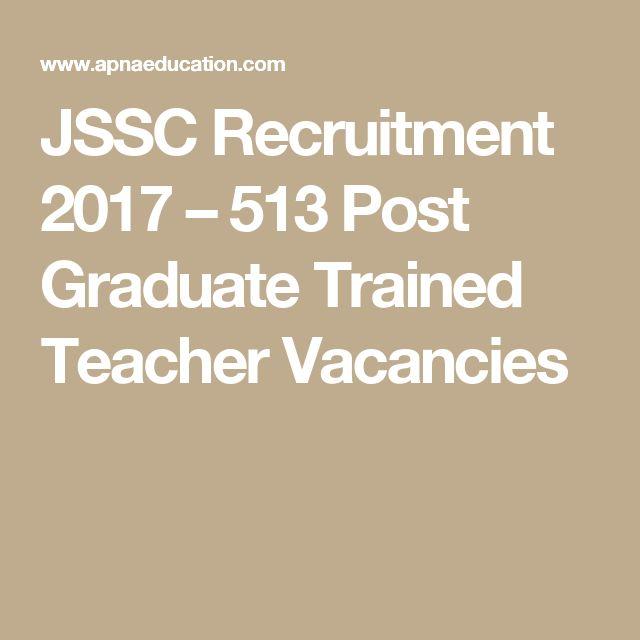 JSSC Recruitment 2017 – 513 Post Graduate Trained Teacher Vacancies