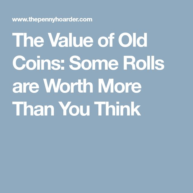 The Value of Old Coins: Some Rolls are Worth More Than You Think
