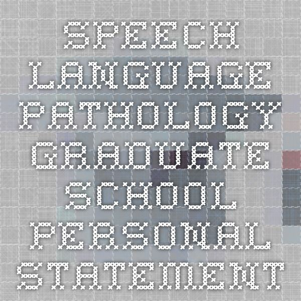 personal statements for graduate school speech pathology Personal essay a personal statement of interest must be submitted specifically addressing why you wish to enroll in loyola university maryland's graduate program in speech-language pathology schools, hospitals and other.