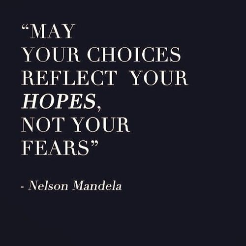 """""""May your choices reflect your hopes, not your fears."""" - Nelson Mandela...How to live a more brave life."""