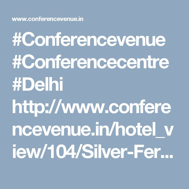 #Conferencevenue #Conferencecentre #Delhi http://www.conferencevenue.in/hotel_view/104/Silver-Ferns/New-Delhi