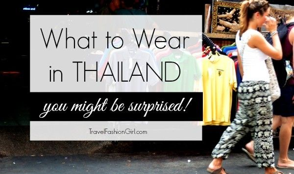What Travelers Wear In Thailand And Other Parts Of Southeast Asia - You Might Be Surprised!