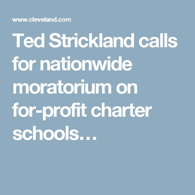 Ted Strickland calls for nationwide moratorium on for-profit charter schools…