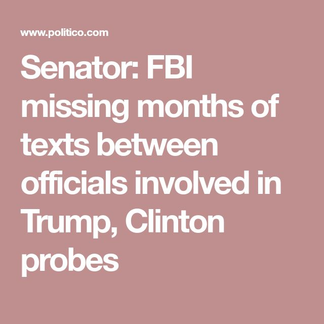Senator: FBI missing months of texts between officials involved in Trump, Clinton probes